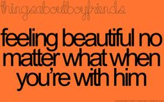 <3 Yup… too many times I wonder about why he calls me beautiful, but I just take it in stride I suppose. :)