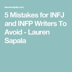 5 Mistakes for INFJ and INFP Writers To Avoid - Lauren Sapala