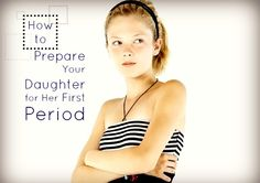 How to Prepare Your Daughter for Her First Period