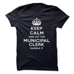 Keep Calm And Let The Municipal Clerk Handle It T Shirt, Hoodie, Sweatshirt