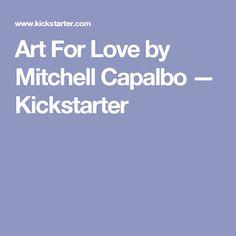 Art For Love by Mitchell Capalbo — Kickstarter