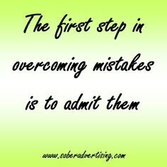 Sober Advertising : The first step in overcoming mistakes is to admit them #12step #sober
