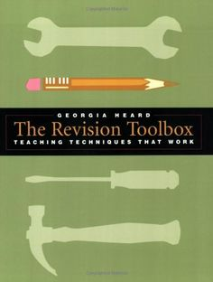 The Revision Toolbox: Teaching Techniques That Work by Georgia Heard