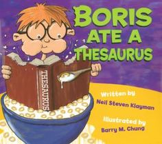 Boris Ate A Thesaurus - Great read aloud for learning about the thesaurus.  The publisher site has activity sheets as well.