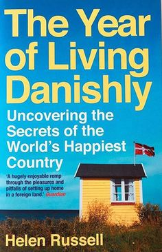 """Let's read: Russell, Helen """"The Year of Living Danishly"""" Funny Note, A Funny, Danish People, Big Town, What Is The Secret, Legoland, A Decade, Naive, Go Outside"""