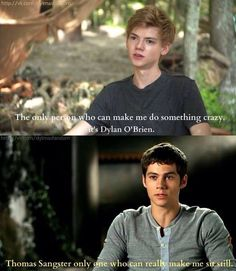 thomas is the only one that can make my heart flutter and dylan is the one that can make me die in a hole oops