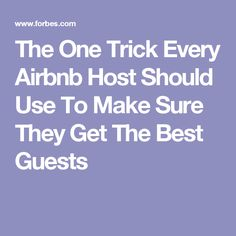 The One Trick Every Airbnb Host Should Use To Make Sure They Get The Best Guests