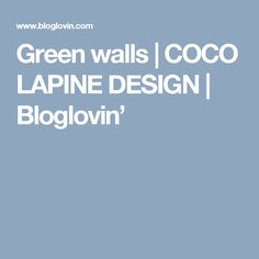 Green walls | COCO LAPINE DESIGN | Bloglovin'