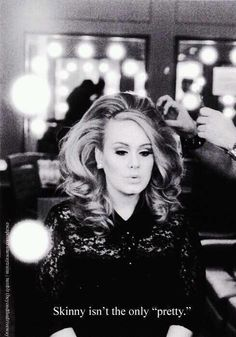 "Adele quote. ""Skinny isn't the only pretty."""