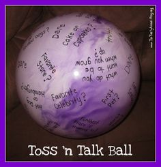 toss n talk ball...fun for all adges....fun questions or task kids have to complete....must answer the question or complete the task under their right thumb