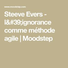 Steeve Evers - l& comme méthode agile Ignorance, Agile Software Development