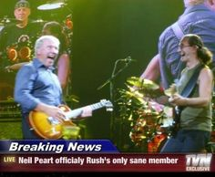 Really?  Really?  Have you read any of Rush's Lyrics, most of which Neil wrote?  he is out there and better for it.  They are all a bunch of nutty goofballs and I wouldn't have it any other way.