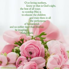 An inspiring quote for mothers from the Baha'i Writings.