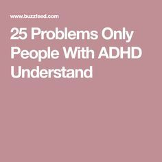 25 Problems Only People With ADHD Understand