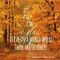 I'm so glad I live in a world where there are Octobers. Montgomery, Anne of Green Gables Seasons Of The Year, Months In A Year, Seasons Months, October Quotes, And So It Begins, Welcome Fall, Happy Fall Y'all, Fall Pictures, October Pictures