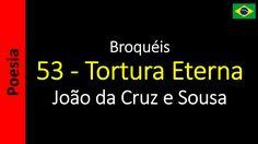 João da Cruz e Sousa - Broquéis - 53 - Tortura Eterna