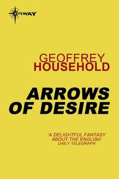 Arrows of Desire by Geoffrey Household. $9.03. Author: Geoffrey Household. Publisher: Gateway (December 21, 2012). 224 pages