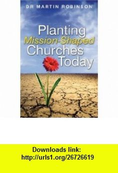 Planting Mission-Shaped Churches Today Martin Robinson , ISBN-10: 0825461030  ,  , ASIN: B003E7EZIY , tutorials , pdf , ebook , torrent , downloads , rapidshare , filesonic , hotfile , megaupload , fileserve