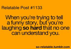 Best feeling in the world...until you finally get the story out and no one else laughs as hard as you...