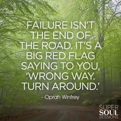"""""""Failure isn't the end of the road. It's a big red flag  saying to you, 'Wrong way. Turn around.' """"Oprah Winfrey Quote about Failure"""