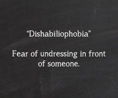 Dishabiliophobia ~Fear of undressing in front of someone. Unusual Words, Rare Words, New Words, Pretty Words, Beautiful Words, Cool Words, Word Sentences, Vocabulary Words, Phobia Words