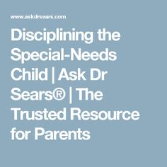 Disciplining the Special-Needs Child | Ask Dr Sears® | The Trusted Resource for Parents