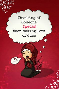 thinking of someone special ...then making lots of duaa n__n