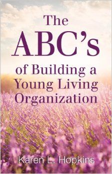 """Discover the keys to a rock solid business founded on Biblical principles in The ABC's of Building a Young Living Organization. Young Living Platinum Karen Hopkins reveals the powerful connections between God's Word, the essential oils He created and leading your group to extraordinary wellness, purpose and abundance"""