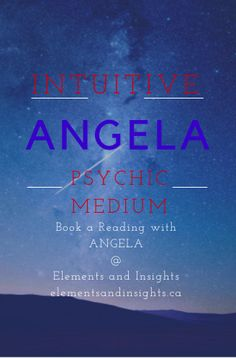 ANGELA -Intuitive-Psychic-Medium-  Book a reading with ANGELA today. Phone,Skype or In person Photo and or object psychometry included in your reading.  See testimonials at http://www.elementsandinsights.ca/intuit.html