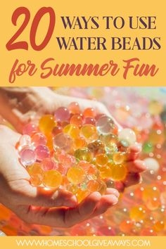 20 Ways to Use Water Beads for Summer Fun
