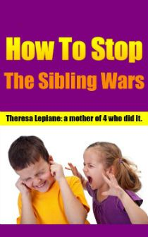 ~~ How to Stop the Sibling Wars ~~ Do you wish that you could find a way to help your children have loving relationships with one another…or at least stop trying to kill each other!  Now you can.