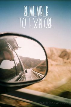 Remember to explore...Go for new things and never turn back. Chris never looked back on his adventure as a regret