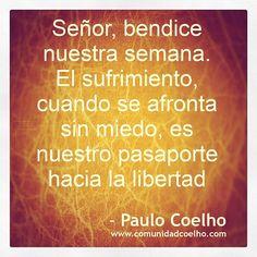 La bendición de Paulo Coelho - www.comunidadcoelho.com | #paulocoelho #coelho #semana #sufrimiento #miedo #libertad #instacoelho #instaquote #cita #quote #quotes #citas #comunidadcoelho #love #bello @Paulo Fernandes Coelho