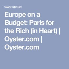 Europe on a Budget: Paris for the Rich (in Heart)   Oyster.com   Oyster.com