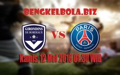 Prediksi Bordeaux vs Paris Saint Germain 12 Mei 2016