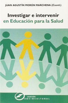 Investigar e intervenir en Educación para la Salud / Juan Agustín Morón Marchena (coord.)