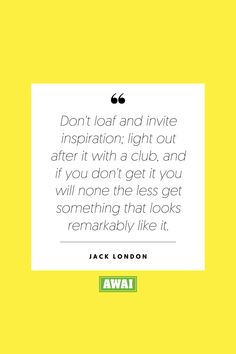 """""""Don't loaf and invite inspiration; light out after it with a club, and if you don't get it you will non the less get something that looks remarkably like it."""" - Jack London   Get your creative juices flowing w/ AWAI writing prompts. Get writing prompts, copywriting training, freelance writing support, and more at awai.com!   #awai #writerslife #freelancewriting #copywriting #writing Writing Skills, Writing Prompts, Jack London Quotes, Creative Writing Inspiration, Freelance Writing Jobs, Writing Assignments, New Career, Writing Quotes, Copywriting"""