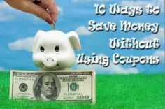 10 practical ways you can save money on your groceries and other items you buy without using coupons.