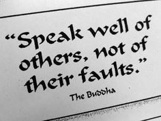 """Speak well of others, not of their faults""....meaning perhaps that we can find the good in people, rather than focusing on the negative? #bepositive #findthegood"