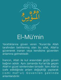 """Yarattıklarına güven veren """"Kuran'da Allah tarafından belirlenmiş olan bu sıfat, Allah'a güvenerek inanan veya kendisine güvenilen anlamına gelmektedir. İnancın, Allah ile kul arasındaki güçlü güven bağının adıdır. Aynı zamanda Kur'an'da geçen Allah'ın güzel isimlerinden birisidir. İsim Allah'a izafe edildiğinde anlam değişikliği yapılarak (ismi mef'ul) Güvenilen şeklinde anlamlandırılır. Yılmayın ve üzülmeyin. Güveniyorsanız mutlaka kazançlısınız. Al-i İmran, 139"""""""