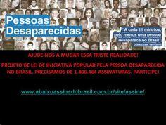 PROJETO DE LEI DE INICIATIVA POPULAR  PELA PESSOA DESAPARECIDA NO BRASIL.  PARTICIPE! PRECISAMOS DE 1.406.464 ASSINATURAS.ASSINE PROJETO DE LEI PELA PESSOA DESAPARECIDA ►http://www.abaixoassinadobrasil.com.br/site/assine/ Sandra Moreno - Autora do projeto de Lei.►https://www.facebook.com/sandra.more