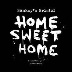Banksy's Bristol: Home Sweet Home: Amazon.co.uk: Steve Wright, Richard Jones, Mark Simmons, Trevor Wyatt: Books