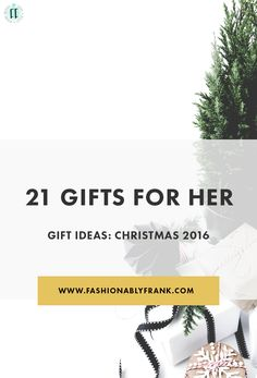 21 Perfect Gifts for Her: Christmas 2016 — Fashionably Frank Lifestyle Blog