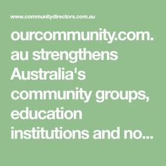 ourcommunity.com.au strengthens Australia's community groups, education institutions and non-profit organisations by providing grants and funding advice, training, a free online donations service and practical information on fundraising, governance, financial management, technology and much more