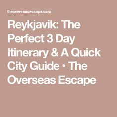 Reykjavik: The Perfect 3 Day Itinerary & A Quick City Guide • The Overseas Escape