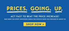Admissions Consulting Services Price Increase Ahead: Shop Now & Save! Gre Test, Act Fast, Price Increase, Beats, Saving Money, Shop Now, Shopping, Save My Money, Money Savers
