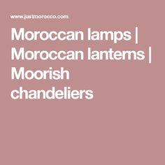 Moroccan lamps | Moroccan lanterns | Moorish chandeliers