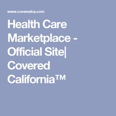 Health Care Marketplace - Official Site| Covered California™