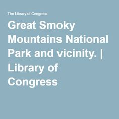 Great Smoky Mountains National Park and vicinity. | Library of Congress