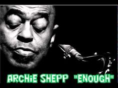 Archie Shepp | Enough | Shepp achieves an otherworldly sound, somewhere between singing and crying, that lies at the outer reaches of the harmony